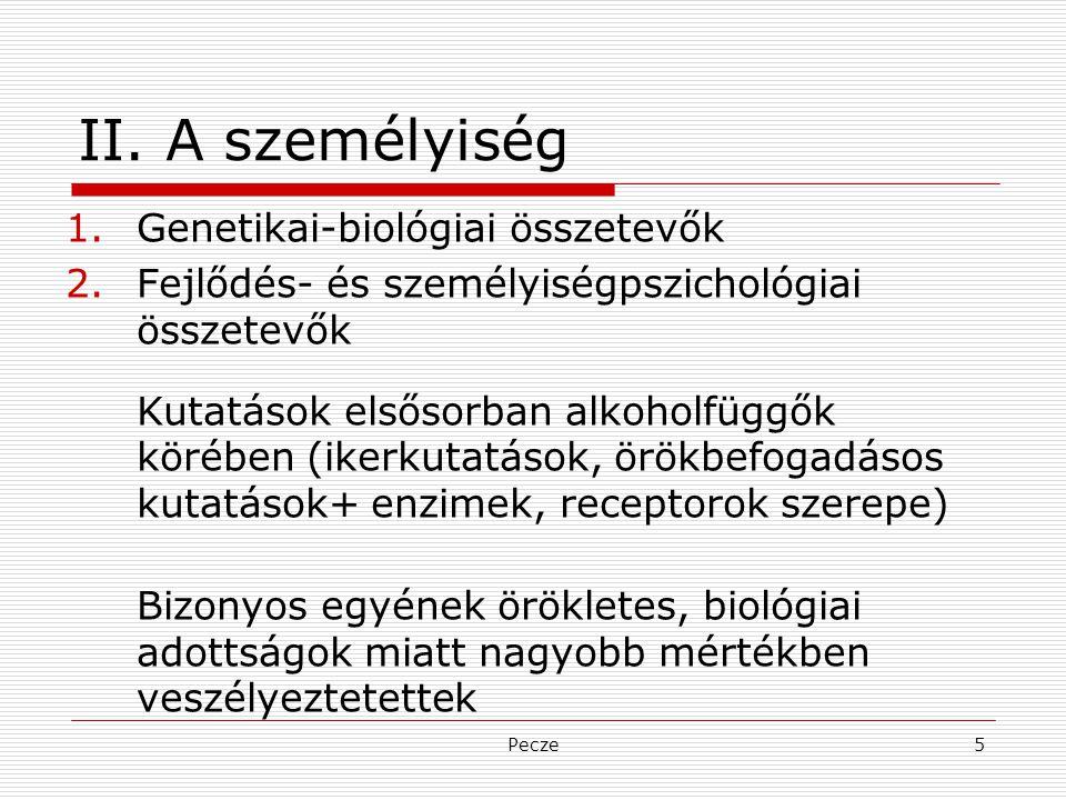 Pecze5 II. A személyiség 1.Genetikai-biológiai összetevők 2.Fejlődés- és személyiségpszichológiai összetevők Kutatások elsősorban alkoholfüggők körébe