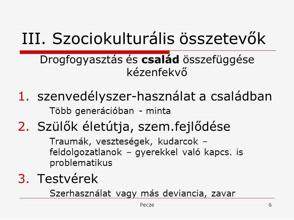 Pecze6 III. Szociokulturális összetevők Drogfogyasztás és család összefüggése kézenfekvő 1.szenvedélyszer-használat a családban Több generációban - mi