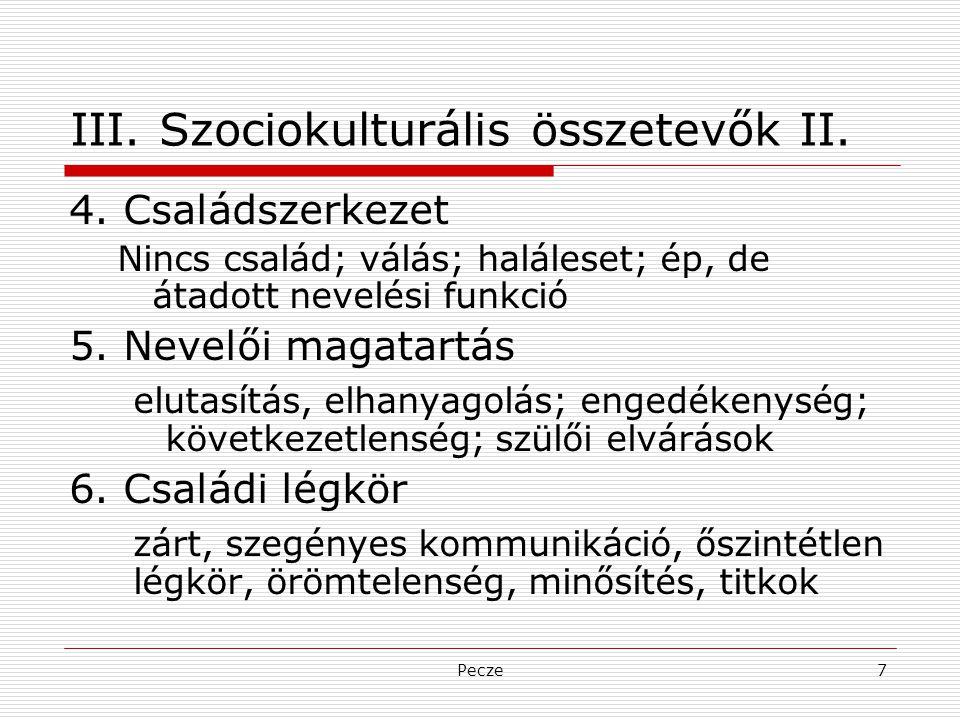 Pecze7 III. Szociokulturális összetevők II. 4. Családszerkezet Nincs család; válás; haláleset; ép, de átadott nevelési funkció 5. Nevelői magatartás e
