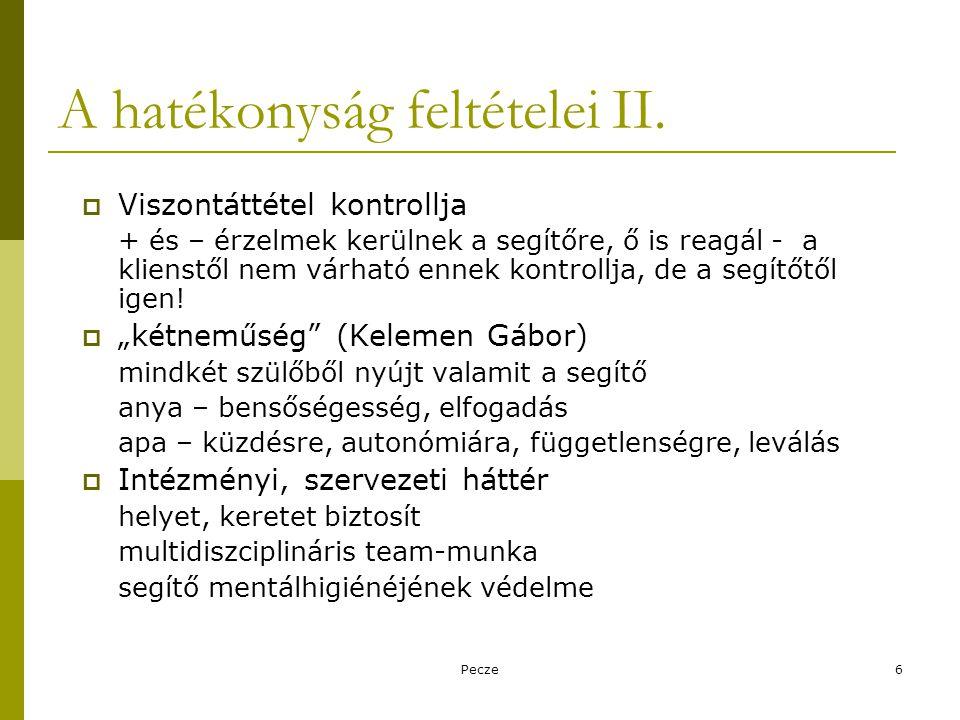 Pecze6 A hatékonyság feltételei II.  Viszontáttétel kontrollja + és – érzelmek kerülnek a segítőre, ő is reagál - a klienstől nem várható ennek kontr