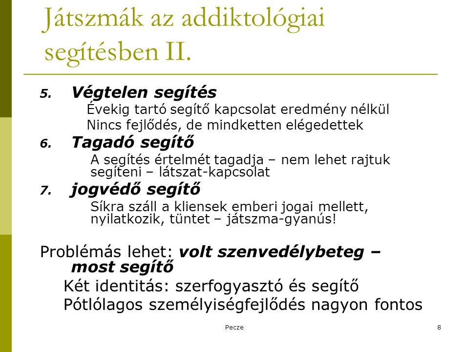 Pecze8 Játszmák az addiktológiai segítésben II. 5. Végtelen segítés Évekig tartó segítő kapcsolat eredmény nélkül Nincs fejlődés, de mindketten eléged