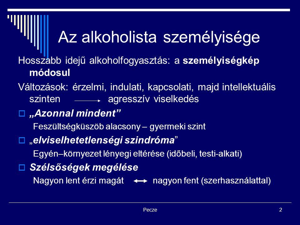 Pecze2 Az alkoholista személyisége Hosszabb idejű alkoholfogyasztás: a személyiségkép módosul Változások: érzelmi, indulati, kapcsolati, majd intellek