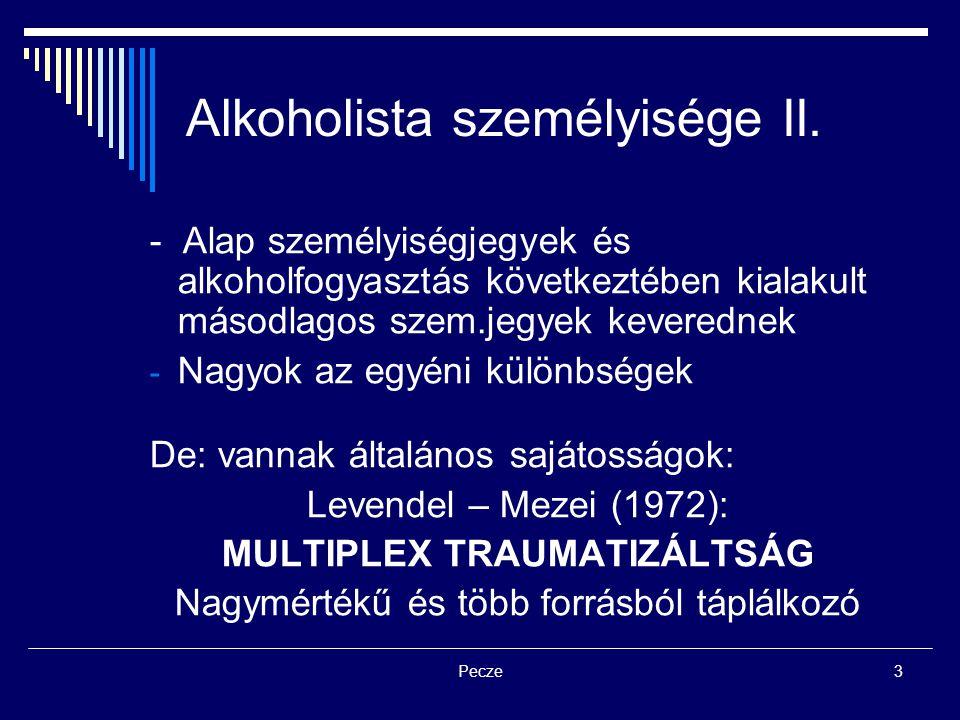 Pecze3 Alkoholista személyisége II. - Alap személyiségjegyek és alkoholfogyasztás következtében kialakult másodlagos szem.jegyek keverednek - Nagyok a