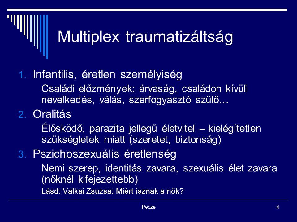 Pecze4 Multiplex traumatizáltság 1. Infantilis, éretlen személyiség Családi előzmények: árvaság, családon kívüli nevelkedés, válás, szerfogyasztó szül