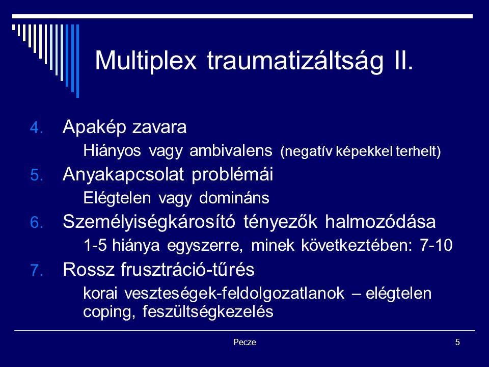 Pecze5 Multiplex traumatizáltság II. 4. Apakép zavara Hiányos vagy ambivalens (negatív képekkel terhelt) 5. Anyakapcsolat problémái Elégtelen vagy dom