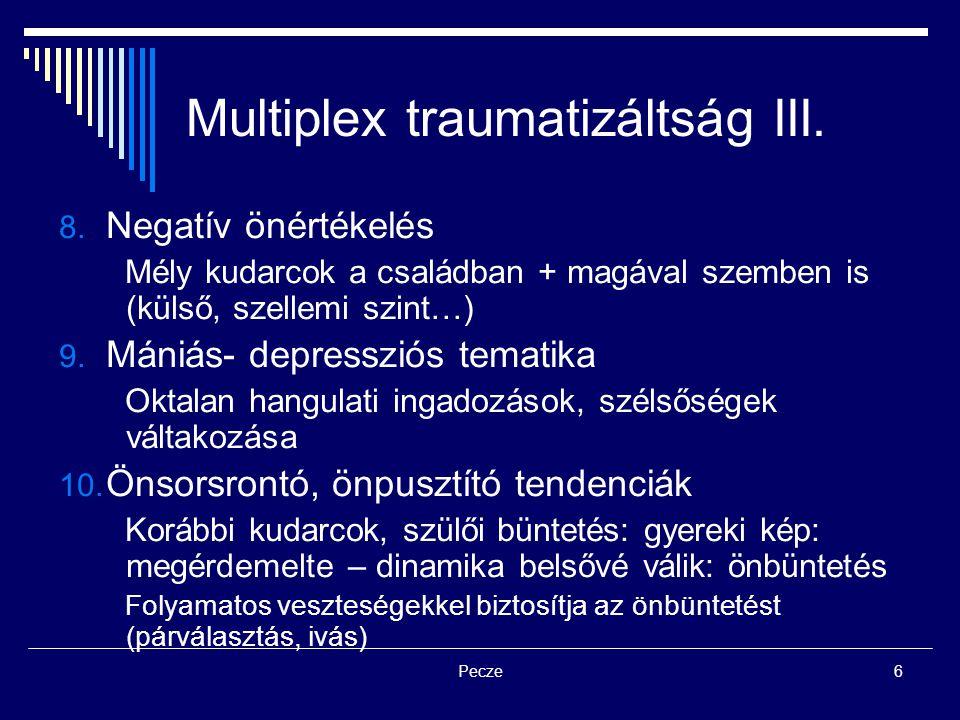 Pecze6 Multiplex traumatizáltság III. 8. Negatív önértékelés Mély kudarcok a családban + magával szemben is (külső, szellemi szint…) 9. Mániás- depres