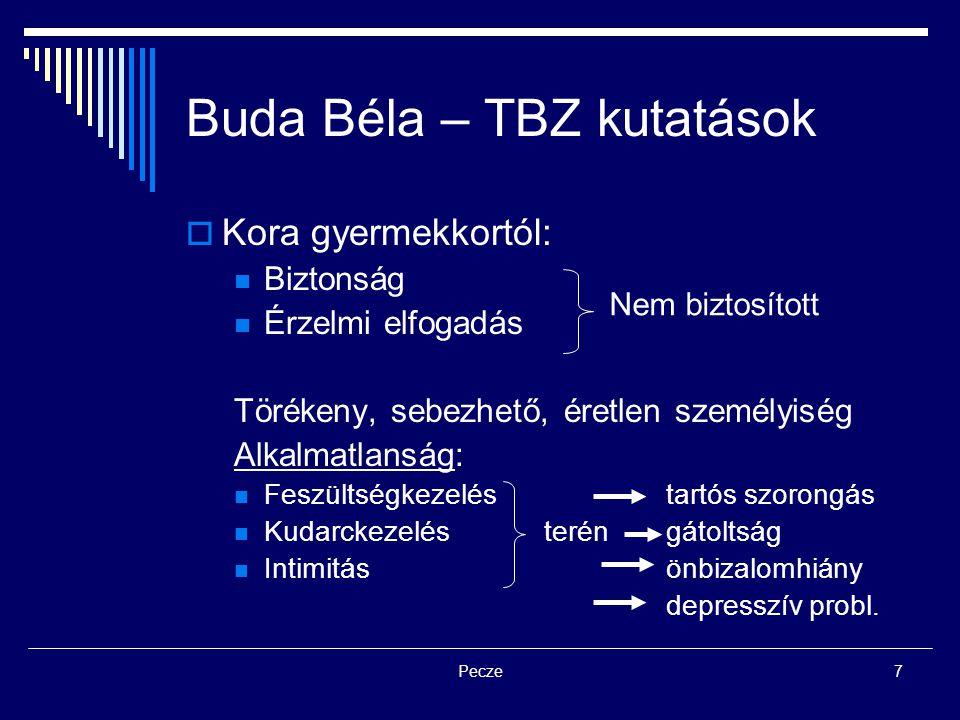 Pecze7 Buda Béla – TBZ kutatások  Kora gyermekkortól: Biztonság Érzelmi elfogadás Törékeny, sebezhető, éretlen személyiség Alkalmatlanság: Feszültség