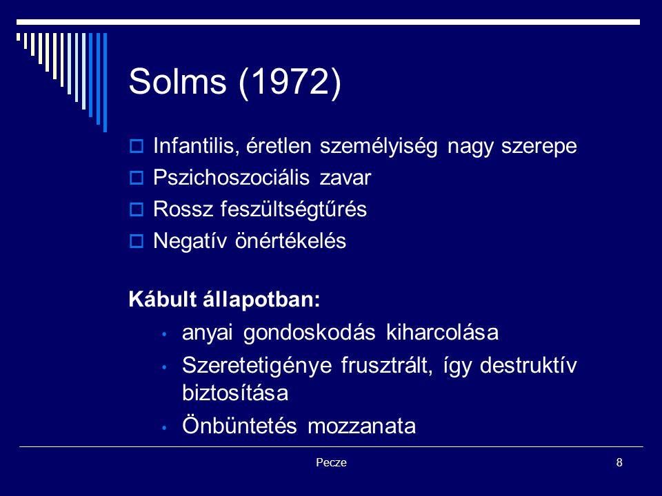 Pecze8 Solms (1972)  Infantilis, éretlen személyiség nagy szerepe  Pszichoszociális zavar  Rossz feszültségtűrés  Negatív önértékelés Kábult állap
