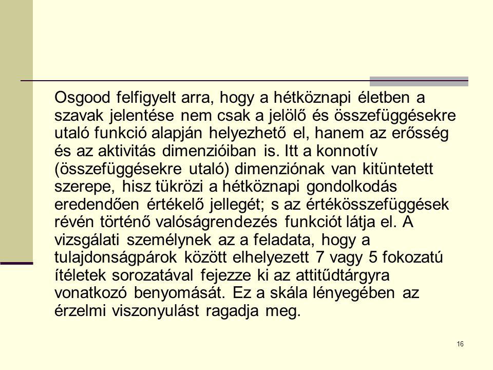 16 Osgood felfigyelt arra, hogy a hétköznapi életben a szavak jelentése nem csak a jelölő és összefüggésekre utaló funkció alapján helyezhető el, hane