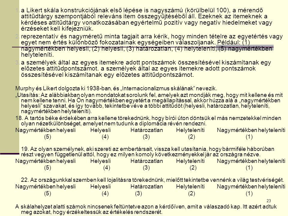 23 1. a Likert skála konstrukciójának első lépése is nagyszámú (körülbelül 100), a mérendő attitűdtárgy szempontjából releváns item összegyűjtéséből á