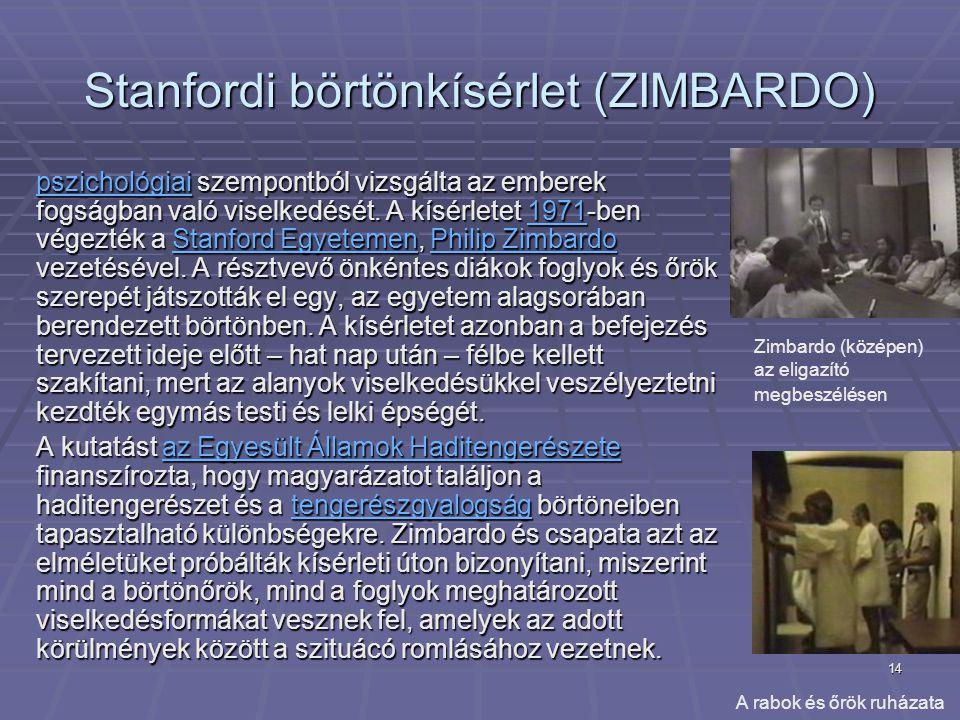 14 Stanfordi börtönkísérlet (ZIMBARDO) pszichológiaipszichológiai szempontból vizsgálta az emberek fogságban való viselkedését. A kísérletet 1971-ben
