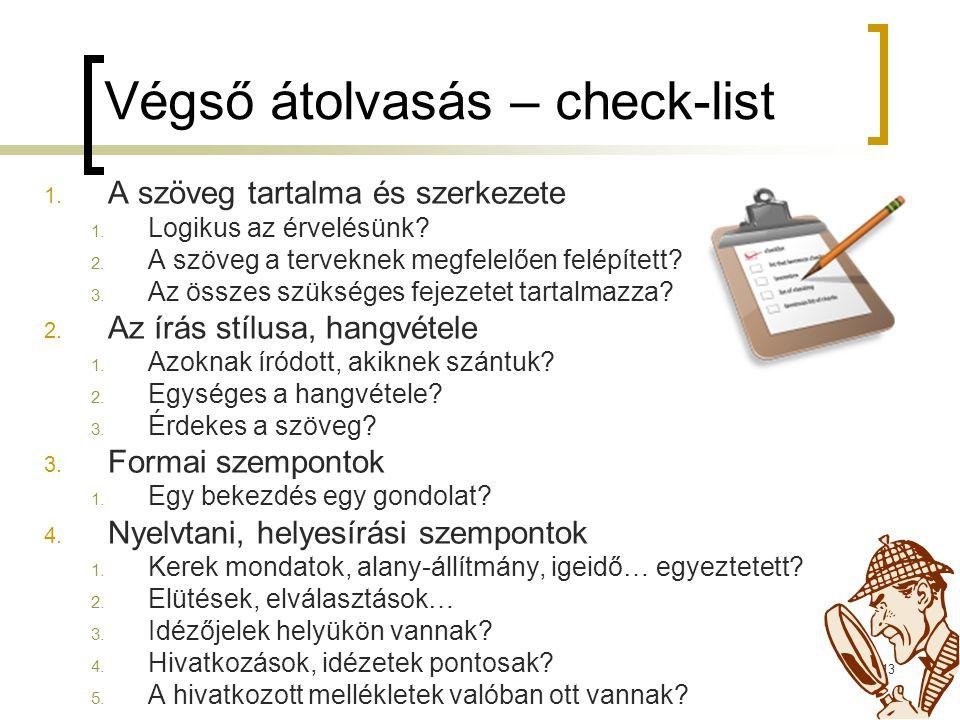 13 Végső átolvasás – check-list 1. A szöveg tartalma és szerkezete 1. Logikus az érvelésünk? 2. A szöveg a terveknek megfelelően felépített? 3. Az öss
