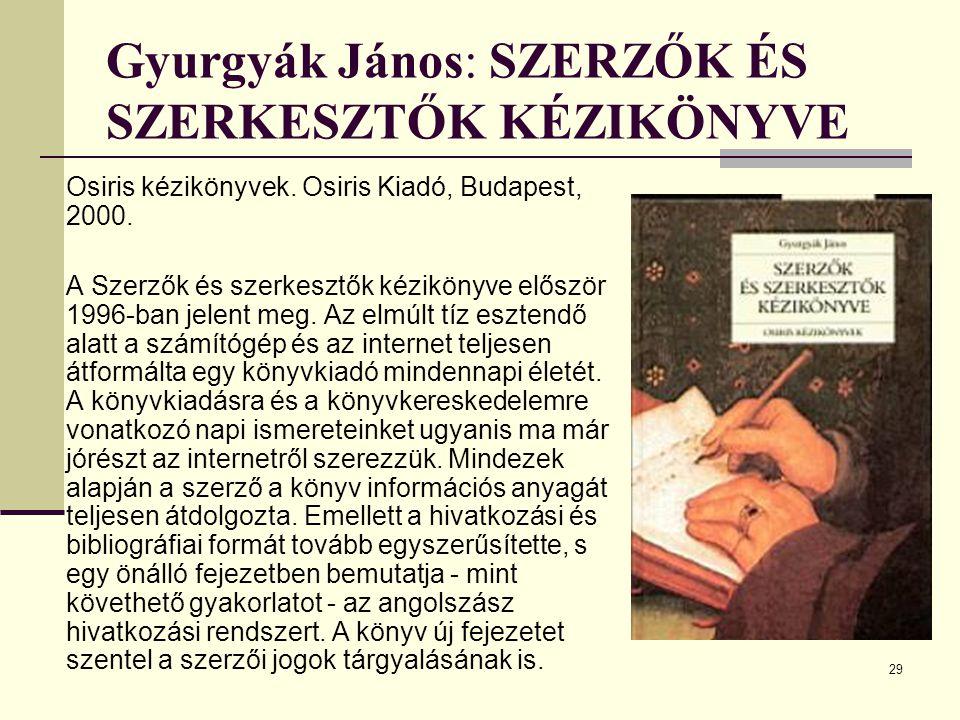 29 Gyurgyák János: SZERZŐK ÉS SZERKESZTŐK KÉZIKÖNYVE Osiris kézikönyvek. Osiris Kiadó, Budapest, 2000. A Szerzők és szerkesztők kézikönyve először 199
