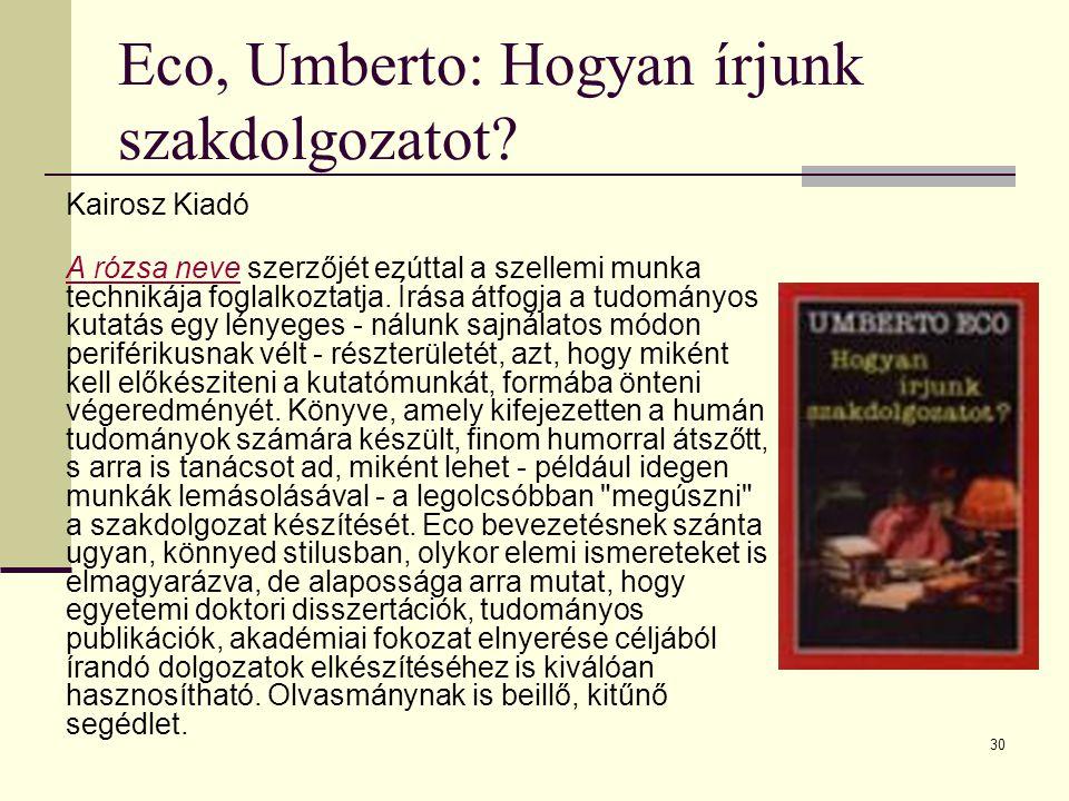 30 Eco, Umberto: Hogyan írjunk szakdolgozatot? Kairosz Kiadó A rózsa neveA rózsa neve szerzőjét ezúttal a szellemi munka technikája foglalkoztatja. Ír
