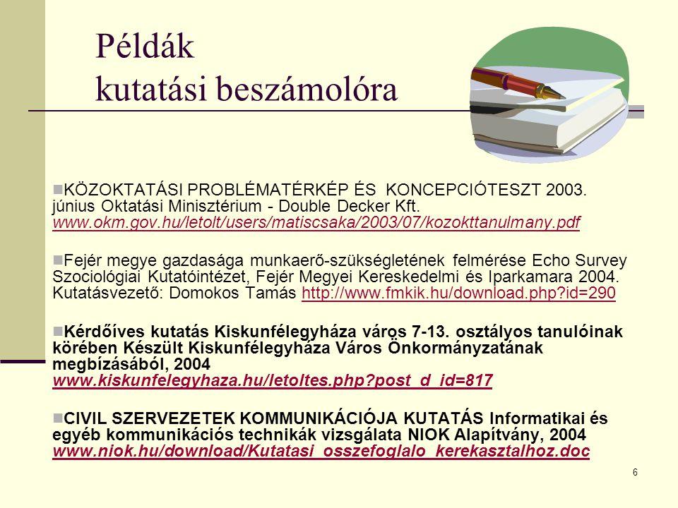 6 Példák kutatási beszámolóra KÖZOKTATÁSI PROBLÉMATÉRKÉP ÉS KONCEPCIÓTESZT 2003. június Oktatási Minisztérium - Double Decker Kft. www.okm.gov.hu/leto