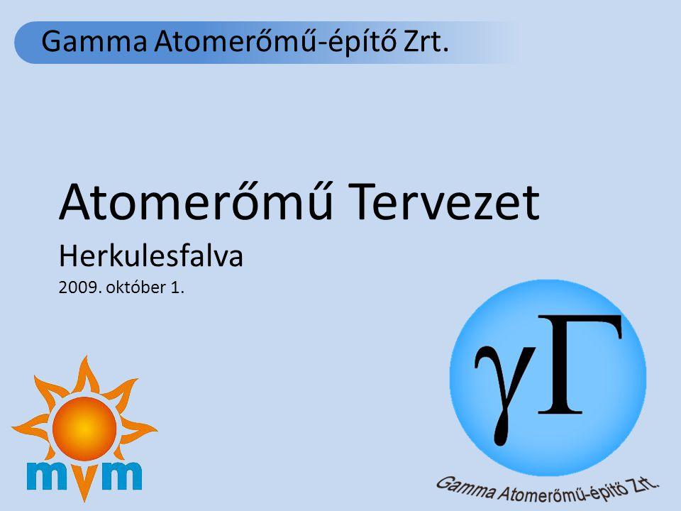 Atomerőmű Tervezet Herkulesfalva 2009. október 1. Gamma Atomerőmű-építő Zrt.