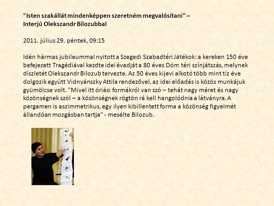 Isten szakállát mindenképpen szeretném megvalósítani – Interjú Olekszandr Bilozubbal 2011.