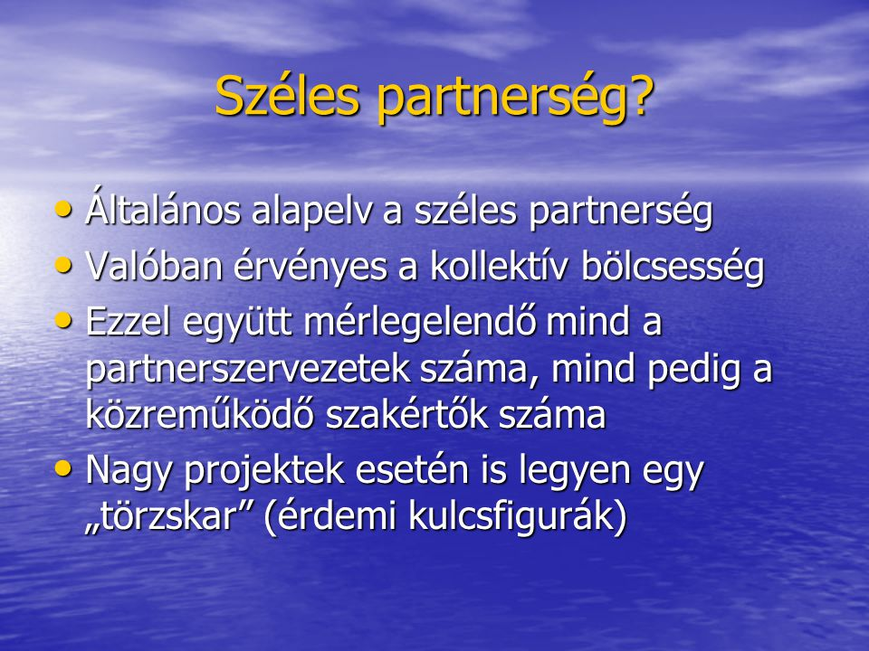 Széles partnerség? Általános alapelv a széles partnerség Általános alapelv a széles partnerség Valóban érvényes a kollektív bölcsesség Valóban érvénye