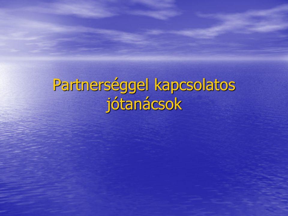 A partnerség alapjai A projekt kitalálásához, a pályázat elkészítéséhez, a megvalósításhoz általában valamilyen kooperációra van szükség A projekt kitalálásához, a pályázat elkészítéséhez, a megvalósításhoz általában valamilyen kooperációra van szükség Uniós alapelv: partnerség Uniós alapelv: partnerség Ezért a létrejövő együttműködések jelentős mértékben determinálják a projekt sikerét Ezért a létrejövő együttműködések jelentős mértékben determinálják a projekt sikerét