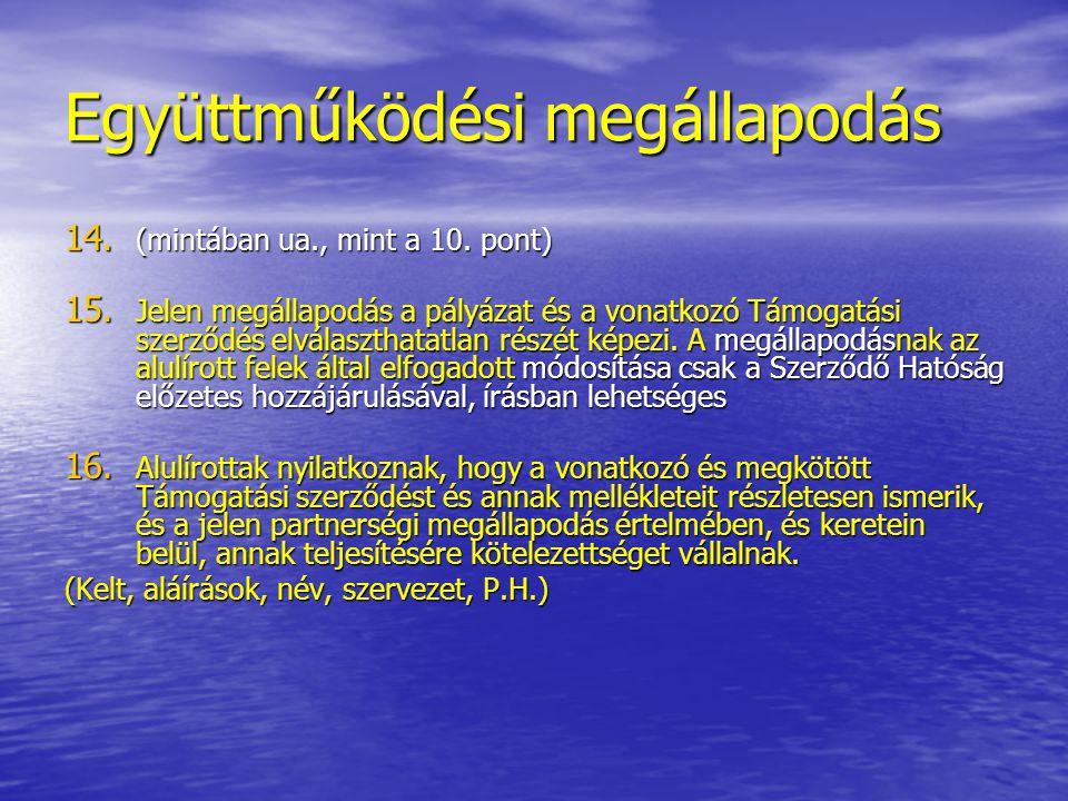 Együttműködési megállapodás 14. (mintában ua., mint a 10. pont) 15. Jelen megállapodás a pályázat és a vonatkozó Támogatási szerződés elválaszthatatla