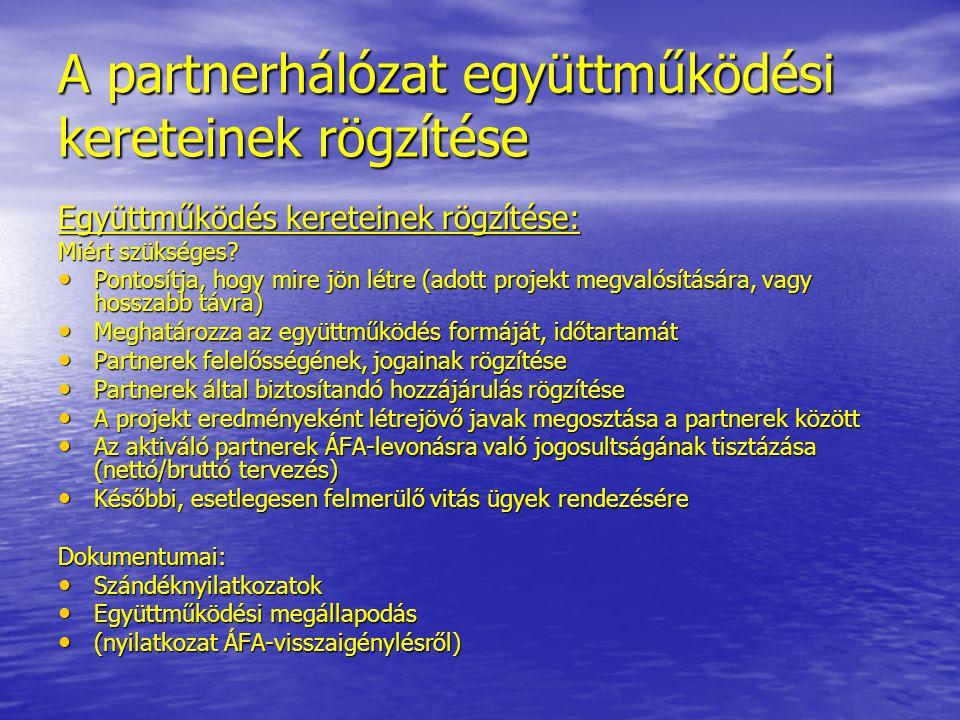 A partnerhálózat együttműködési kereteinek rögzítése Együttműködés kereteinek rögzítése: Miért szükséges? Pontosítja, hogy mire jön létre (adott proje