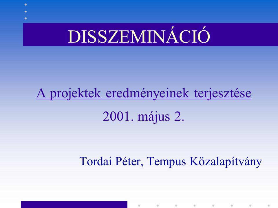 DISSZEMINÁCIÓ A projektek eredményeinek terjesztése 2001.
