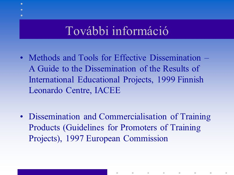 További információ Methods and Tools for Effective Dissemination – A Guide to the Dissemination of the Results of International Educational Projects,