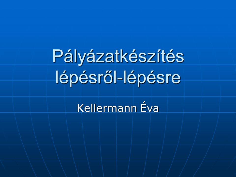 Pályázatkészítés lépésről-lépésre Kellermann Éva