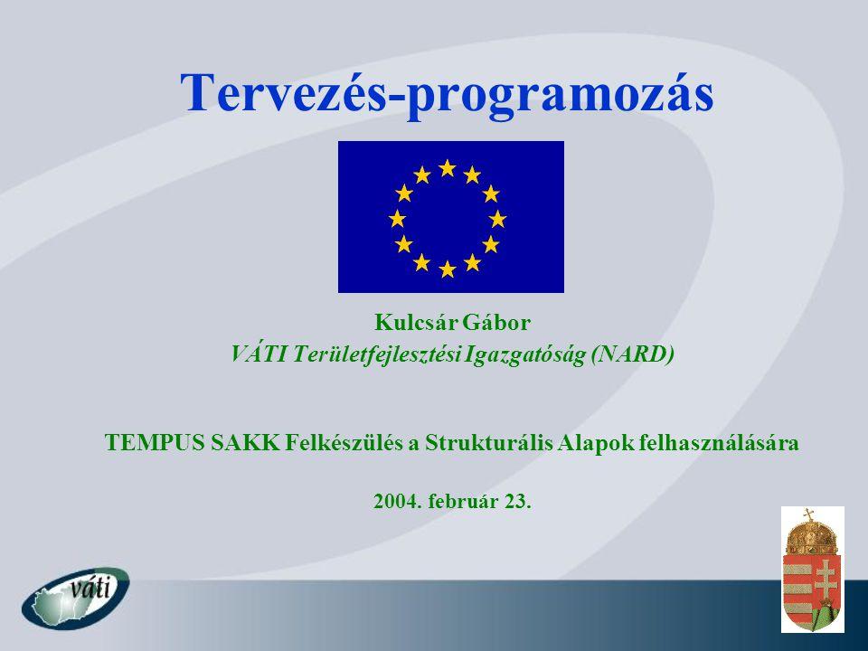 Tervezés-programozás Kulcsár Gábor VÁTI Területfejlesztési Igazgatóság (NARD) TEMPUS SAKK Felkészülés a Strukturális Alapok felhasználására 2004.