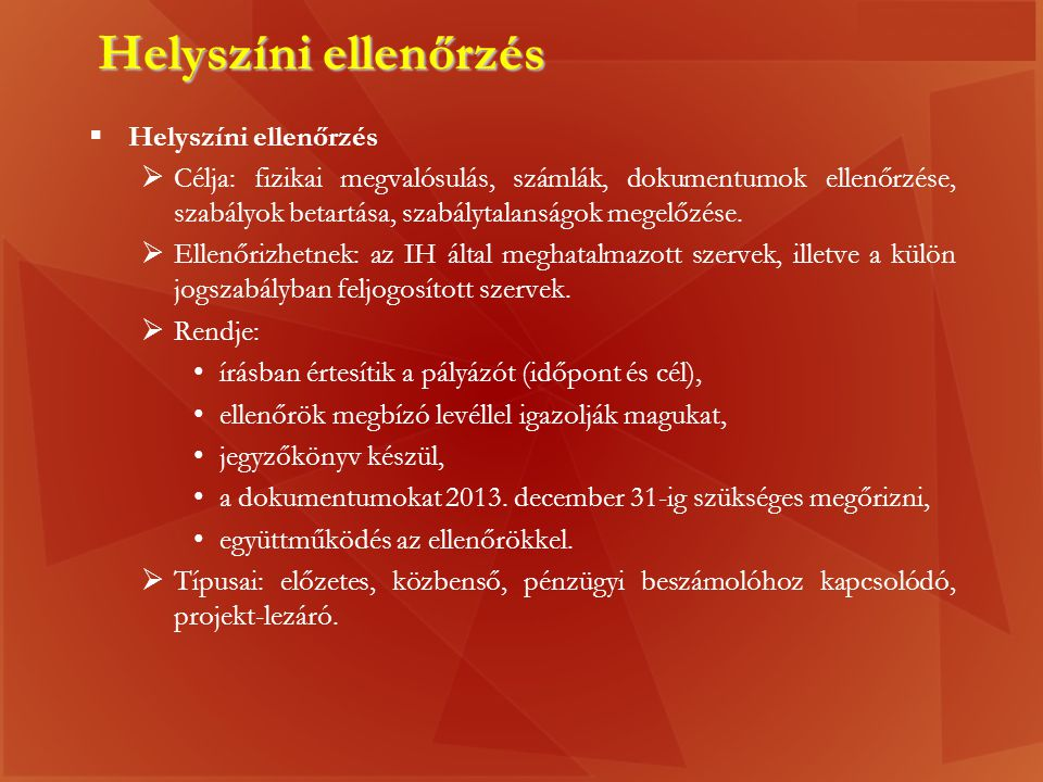 Helyszíni ellenőrzés  Helyszíni ellenőrzés  Célja: fizikai megvalósulás, számlák, dokumentumok ellenőrzése, szabályok betartása, szabálytalanságok megelőzése.