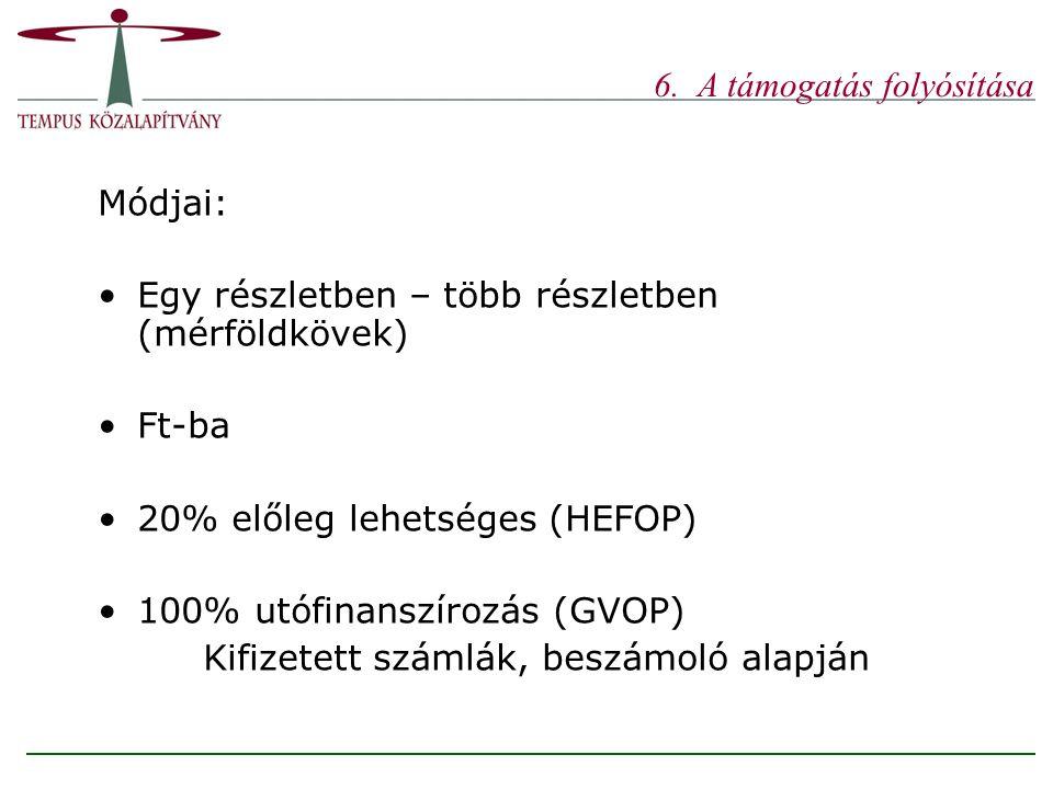 6. A támogatás folyósítása Módjai: Egy részletben – több részletben (mérföldkövek) Ft-ba 20% előleg lehetséges (HEFOP) 100% utófinanszírozás (GVOP) Ki