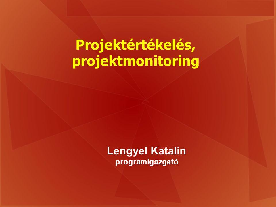 Projektértékelés, projektmonitoring Lengyel Katalin programigazgató