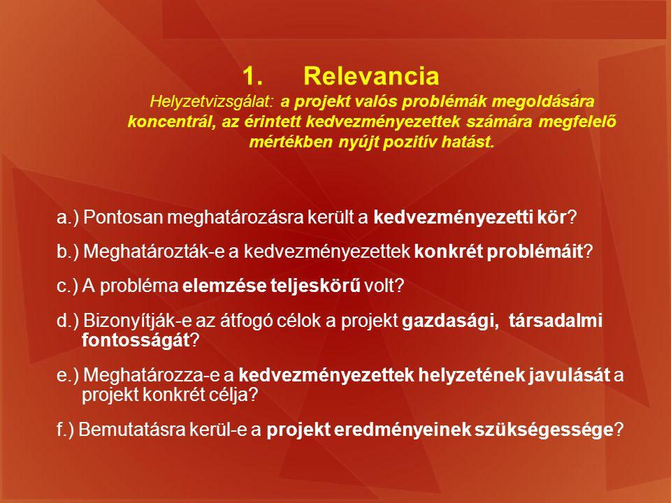 1.Relevancia Helyzetvizsgálat: a projekt valós problémák megoldására koncentrál, az érintett kedvezményezettek számára megfelelő mértékben nyújt pozit