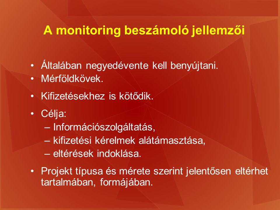 A monitoring beszámoló jellemzői Általában negyedévente kell benyújtani. Mérföldkövek. Kifizetésekhez is kötődik. Célja: –Információszolgáltatás, –kif