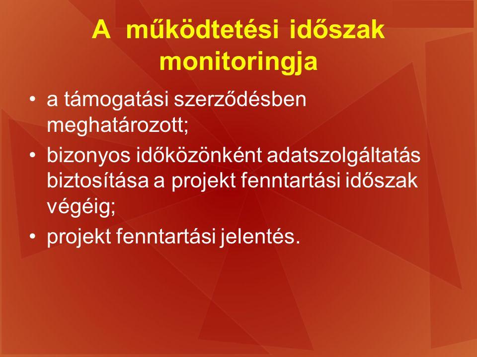 A működtetési időszak monitoringja a támogatási szerződésben meghatározott; bizonyos időközönként adatszolgáltatás biztosítása a projekt fenntartási i