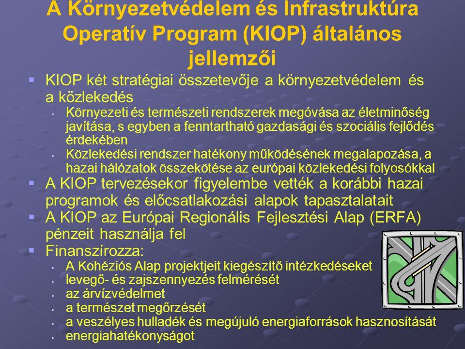 A Környezetvédelem és Infrastruktúra Operatív Program (KIOP) általános jellemzői   KIOP két stratégiai összetevője a környezetvédelem és a közlekedé