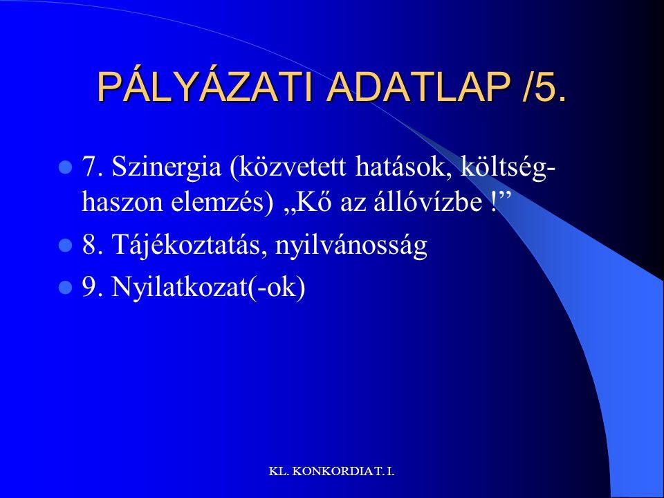 KL.KONKORDIA T. I. PÁLYÁZATI ADATLAP /5. 7.