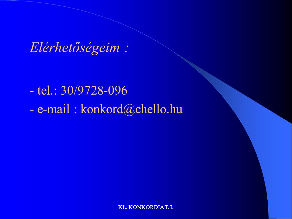 KL. KONKORDIA T. I. Elérhetőségeim : - tel.: 30/9728-096 - e-mail : konkord@chello.hu