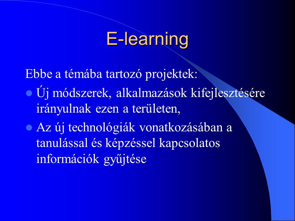 E-learning Ebbe a témába tartozó projektek: Új módszerek, alkalmazások kifejlesztésére irányulnak ezen a területen, Az új technológiák vonatkozásában a tanulással és képzéssel kapcsolatos információk gyűjtése