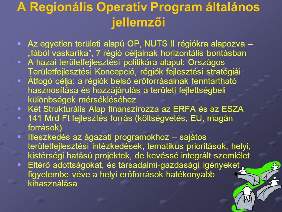 """A Regionális Operatív Program általános jellemzői   Az egyetlen területi alapú OP, NUTS II régiókra alapozva – """"fából vaskarika"""", 7 régió céljainak"""