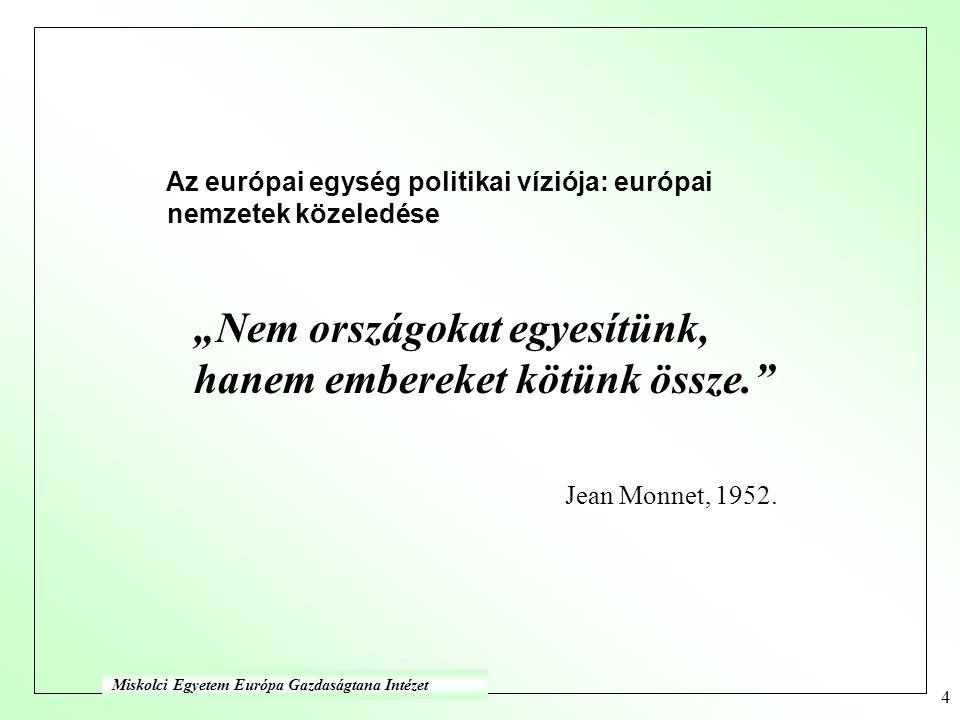 """4 Az európai egység politikai víziója: európai nemzetek közeledése """"Nem országokat egyesítünk, hanem embereket kötünk össze. Jean Monnet, 1952."""