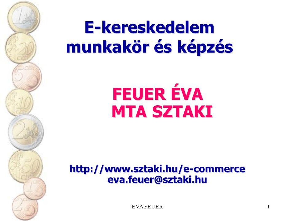 EVA FEUER1 E-kereskedelem munkakör és képzés FEUER ÉVA MTA SZTAKI MTA SZTAKI http://www.sztaki.hu/e-commerceeva.feuer@sztaki.hu