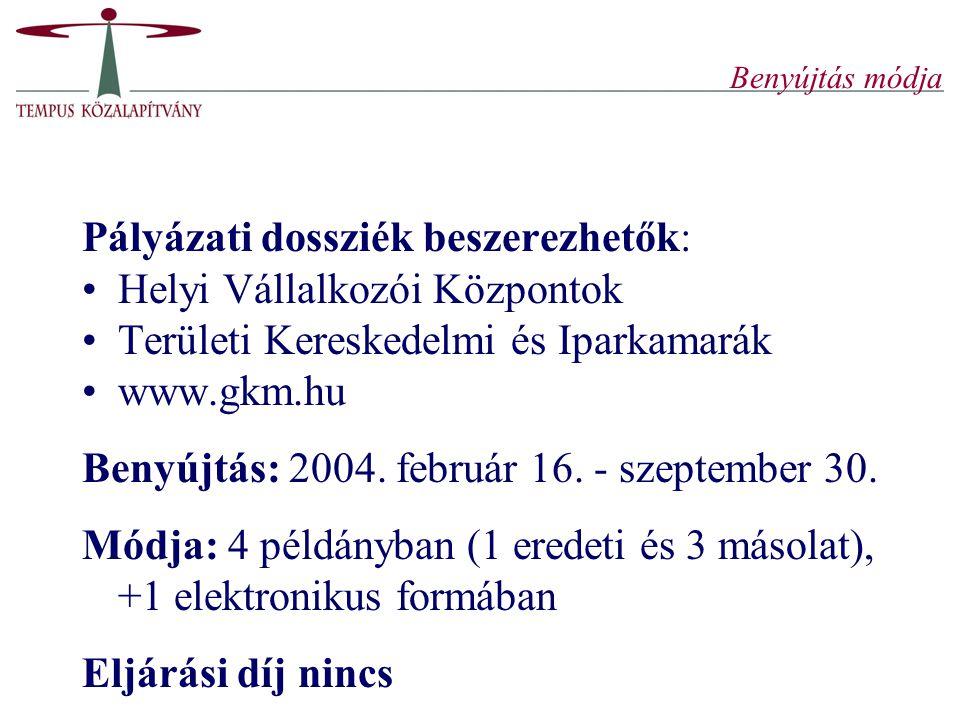 Benyújtás módja Pályázati dossziék beszerezhetők: Helyi Vállalkozói Központok Területi Kereskedelmi és Iparkamarák www.gkm.hu Benyújtás: 2004. február