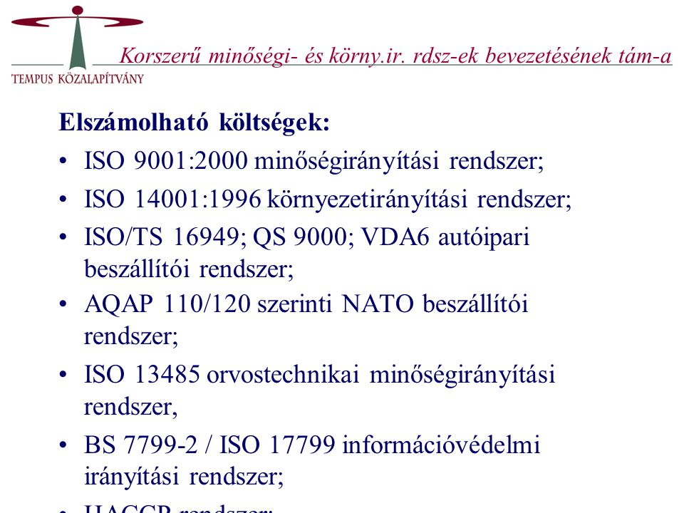 Korszerű minőségi- és körny.ir. rdsz-ek bevezetésének tám-a Elszámolható költségek: ISO 9001:2000 minőségirányítási rendszer; ISO 14001:1996 környezet