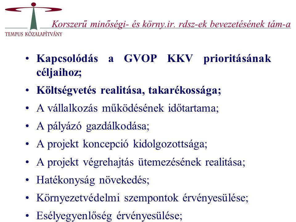 Korszerű minőségi- és körny.ir. rdsz-ek bevezetésének tám-a Kapcsolódás a GVOP KKV prioritásának céljaihoz; Költségvetés realitása, takarékossága; A v