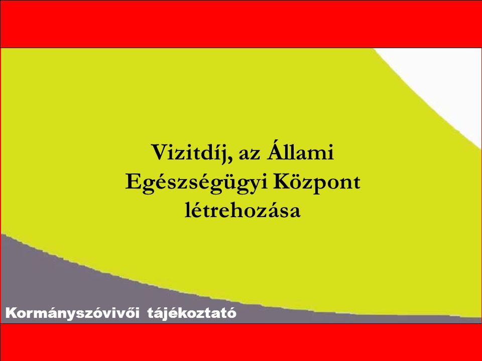 Kormányszóvivői tájékoztató Vizitdíj, az Állami Egészségügyi Központ létrehozása