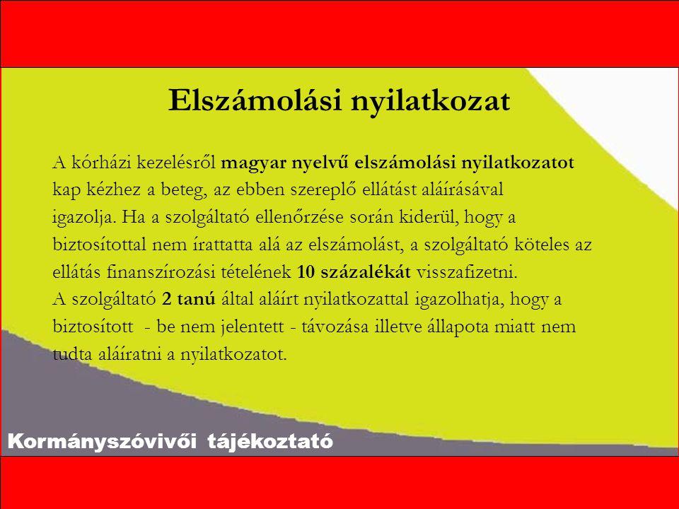 Kormányszóvivői tájékoztató Elszámolási nyilatkozat A kórházi kezelésről magyar nyelvű elszámolási nyilatkozatot kap kézhez a beteg, az ebben szereplő ellátást aláírásával igazolja.