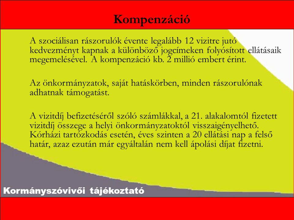 Kormányszóvivői tájékoztató A szociálisan rászorulók évente legalább 12 vizitre jutó kedvezményt kapnak a különböző jogcímeken folyósított ellátásaik megemelésével.