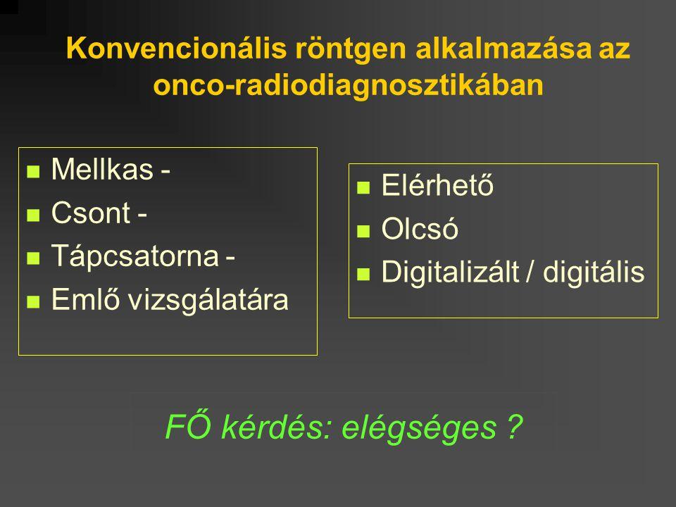 Konvencionális röntgen alkalmazása az onco-radiodiagnosztikában Mellkas - Csont - Tápcsatorna - Emlő vizsgálatára Elérhető Olcsó Digitalizált / digitá