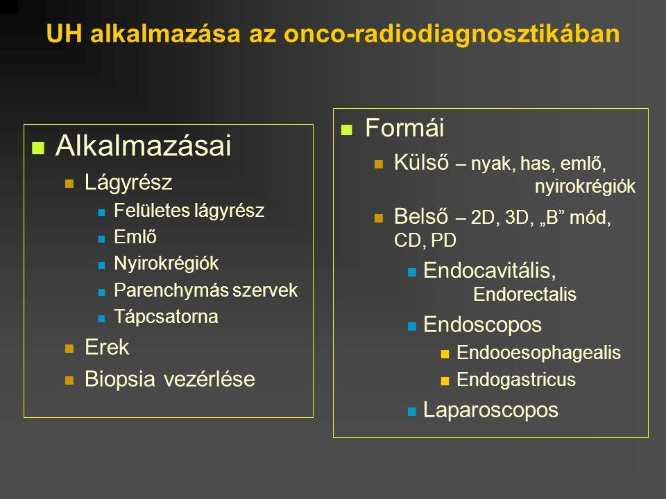 """UH alkalmazása az onco-radiodiagnosztikában Formái Külső – nyak, has, emlő, nyirokrégiók Belső – 2D, 3D, """"B"""" mód, CD, PD Endocavitális, Endorectalis E"""